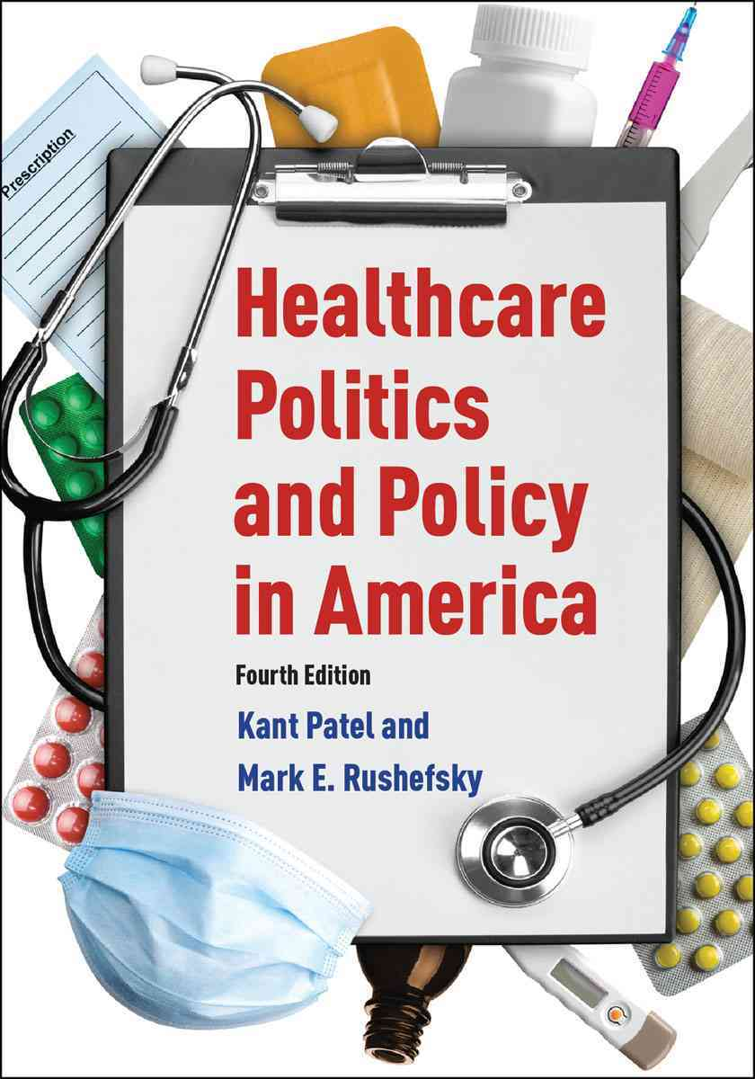 Healthcare Politics and Policy in America By Patel, Kant/ Rushefsky, Mark E.
